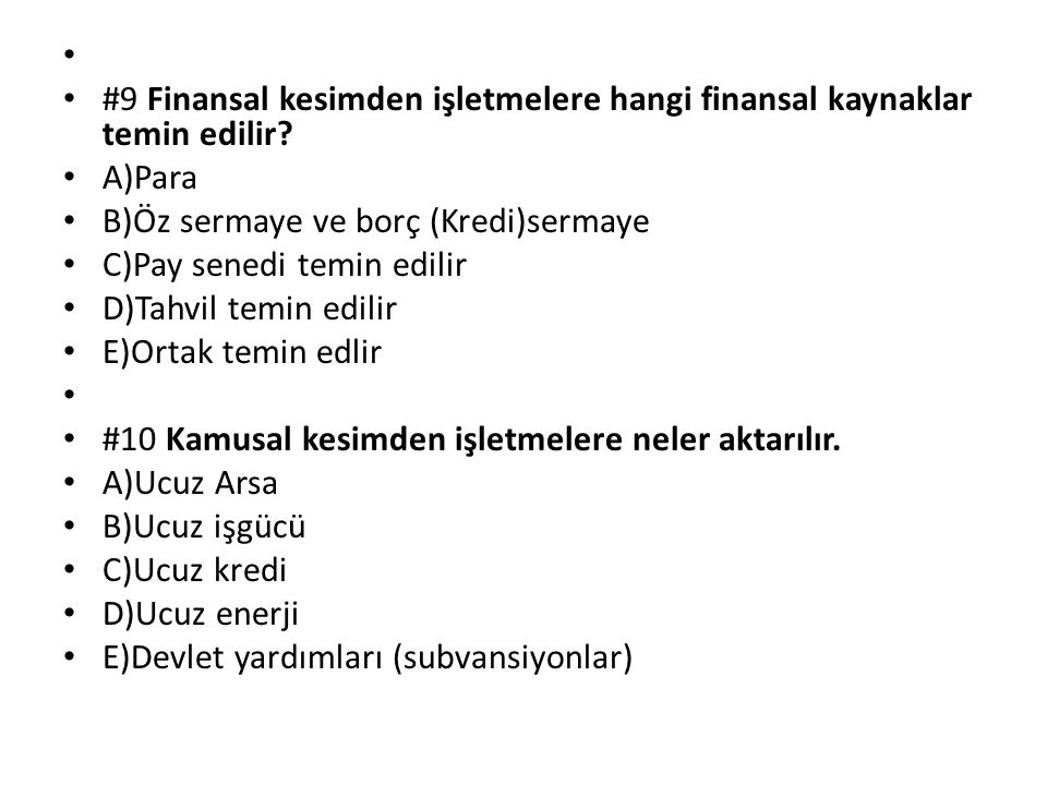 #9 Finansal kesimden işletmelere hangi finansal kaynaklar temin edilir? A)Para B)Öz sermaye ve borç (Kredi)sermaye C)Pay senedi temin edilir D)Tahvil