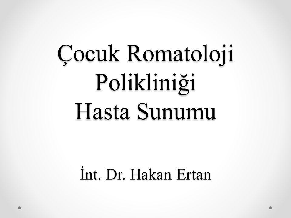 Çocuk Romatoloji Polikliniği Hasta Sunumu İnt. Dr. Hakan Ertan