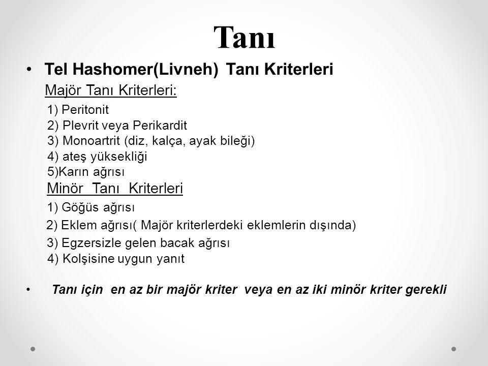 Tanı Tel Hashomer(Livneh) Tanı Kriterleri Majör Tanı Kriterleri: 1) Peritonit 2) Plevrit veya Perikardit 3) Monoartrit (diz, kalça, ayak bileği) 4) at
