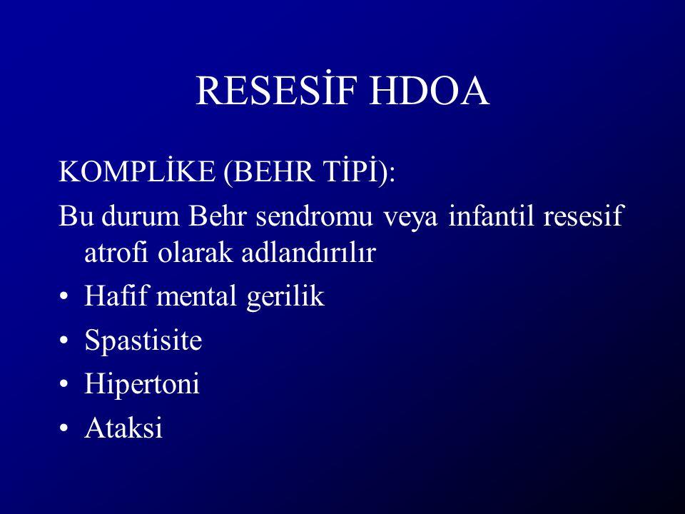 RESESİF HDOA KOMPLİKE (BEHR TİPİ): Bu durum Behr sendromu veya infantil resesif atrofi olarak adlandırılır Hafif mental gerilik Spastisite Hipertoni A