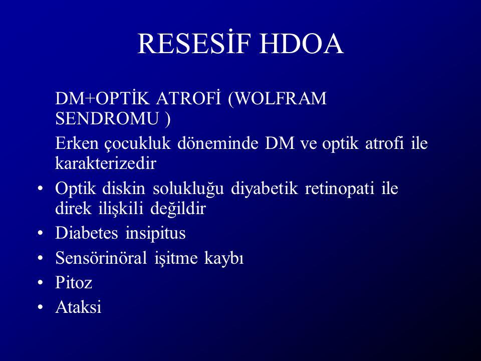 RESESİF HDOA DM+OPTİK ATROFİ (WOLFRAM SENDROMU ) Erken çocukluk döneminde DM ve optik atrofi ile karakterizedir Optik diskin solukluğu diyabetik retin