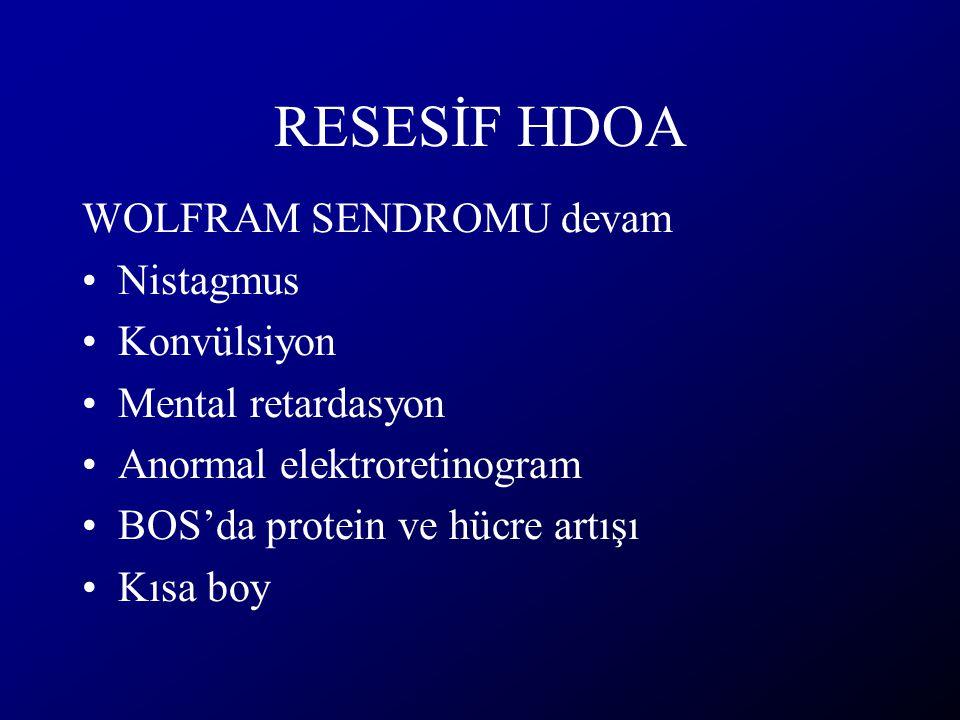 RESESİF HDOA WOLFRAM SENDROMU devam Nistagmus Konvülsiyon Mental retardasyon Anormal elektroretinogram BOS'da protein ve hücre artışı Kısa boy