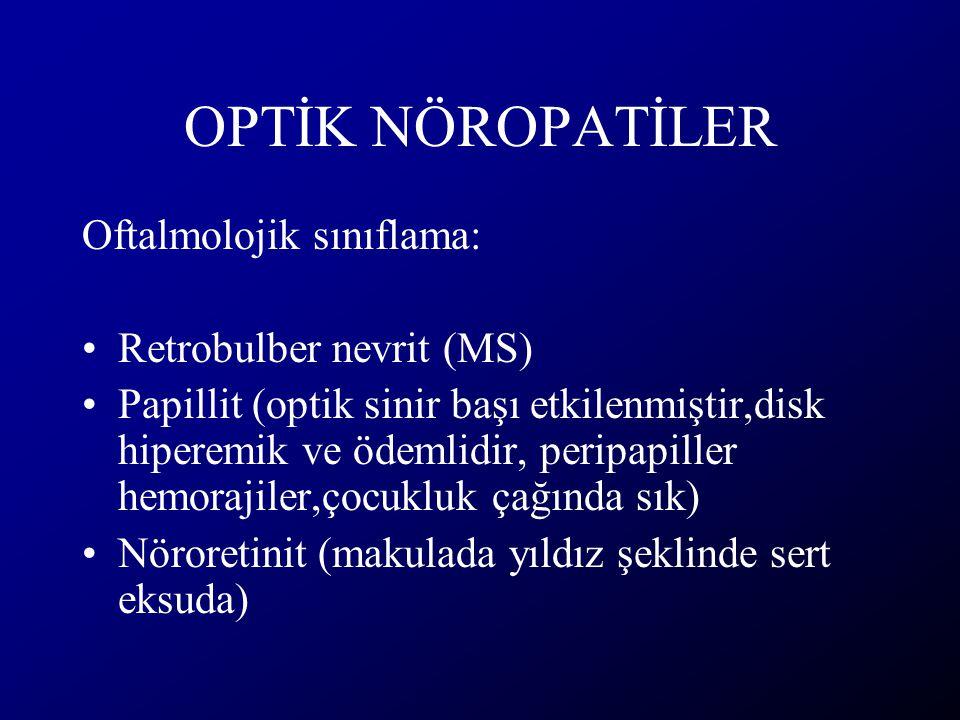 OPTİK NÖROPATİLER Oftalmolojik sınıflama: Retrobulber nevrit (MS) Papillit (optik sinir başı etkilenmiştir,disk hiperemik ve ödemlidir, peripapiller h