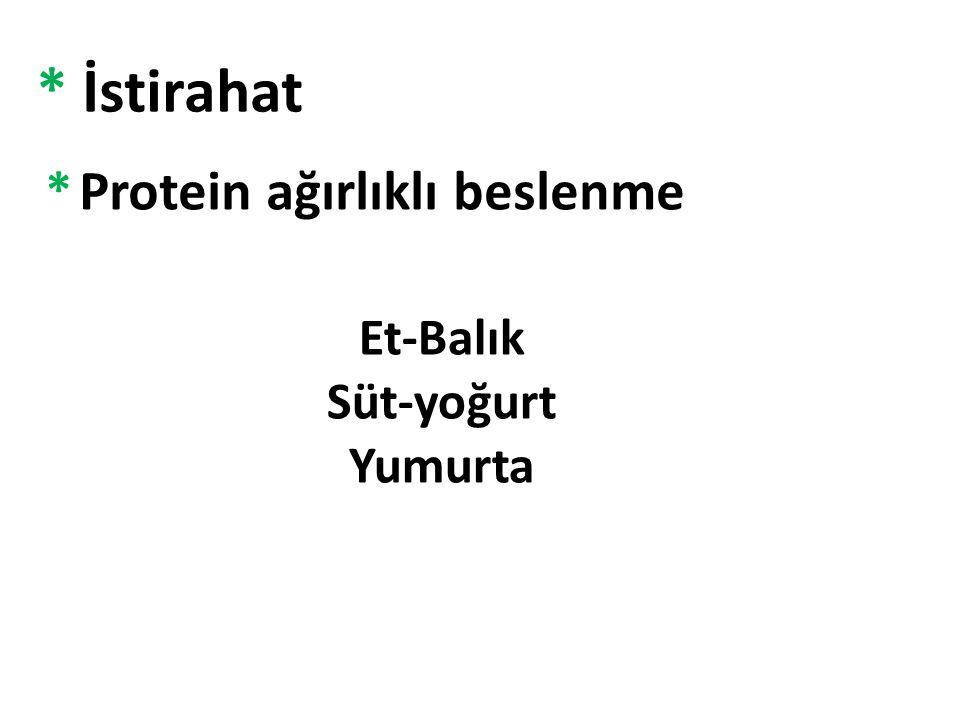 * İstirahat * Protein ağırlıklı beslenme Et-Balık Süt-yoğurt Yumurta