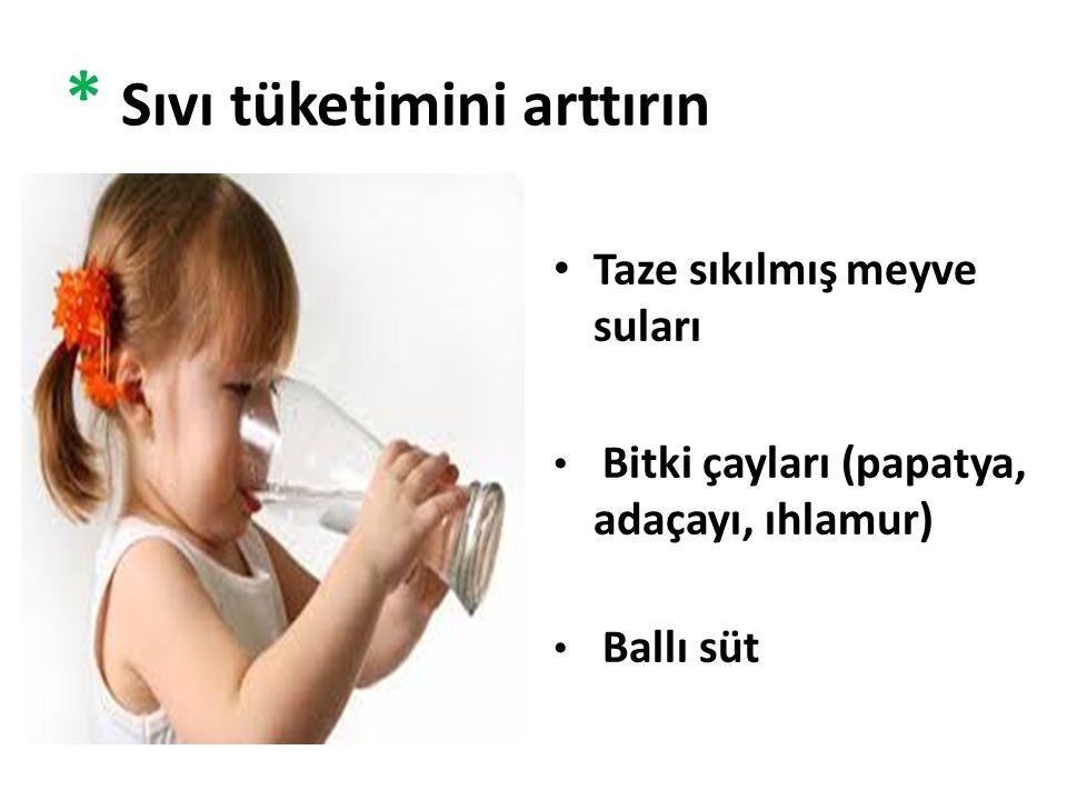 * Sıvı tüketimini arttırın Taze sıkılmış meyve suları Bitki çayları (papatya, adaçayı, ıhlamur) Ballı süt
