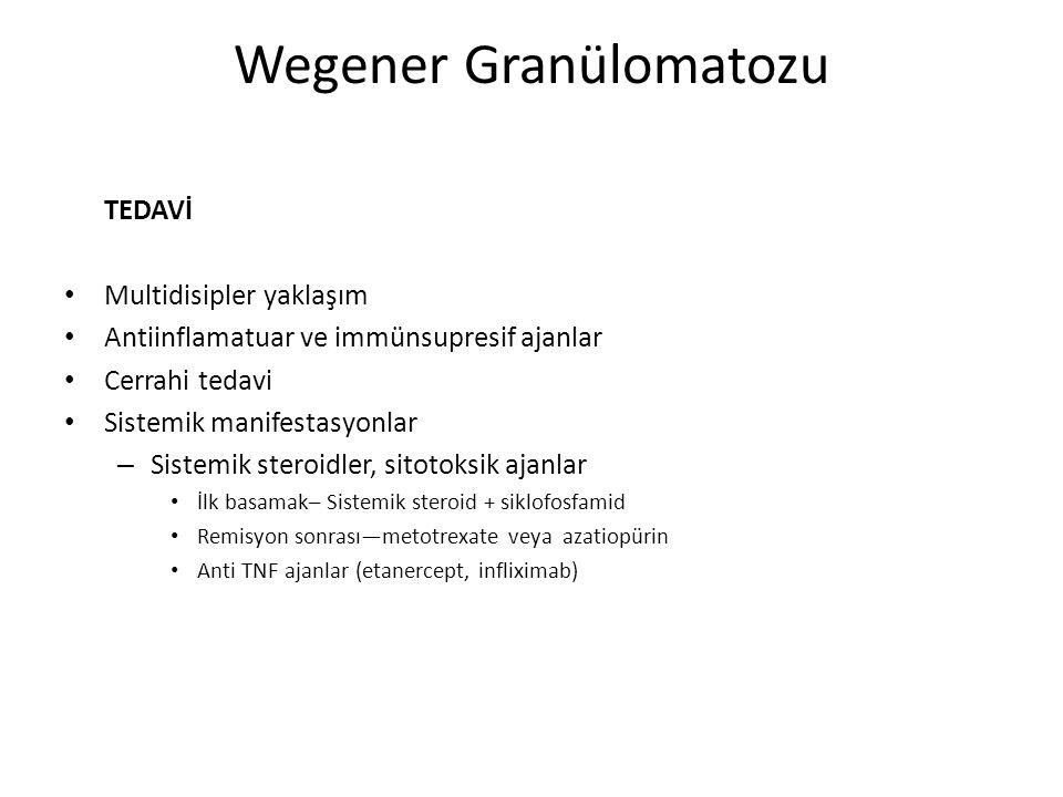 Wegener Granülomatozu TEDAVİ Multidisipler yaklaşım Antiinflamatuar ve immünsupresif ajanlar Cerrahi tedavi Sistemik manifestasyonlar – Sistemik stero