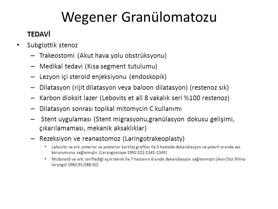 Wegener Granülomatozu TEDAVİ Subglottik stenoz – Trakeostomi (Akut hava yolu obstrüksyonu) – Medikal tedavi (Kısa segment tutulumu) – Lezyon içi stero