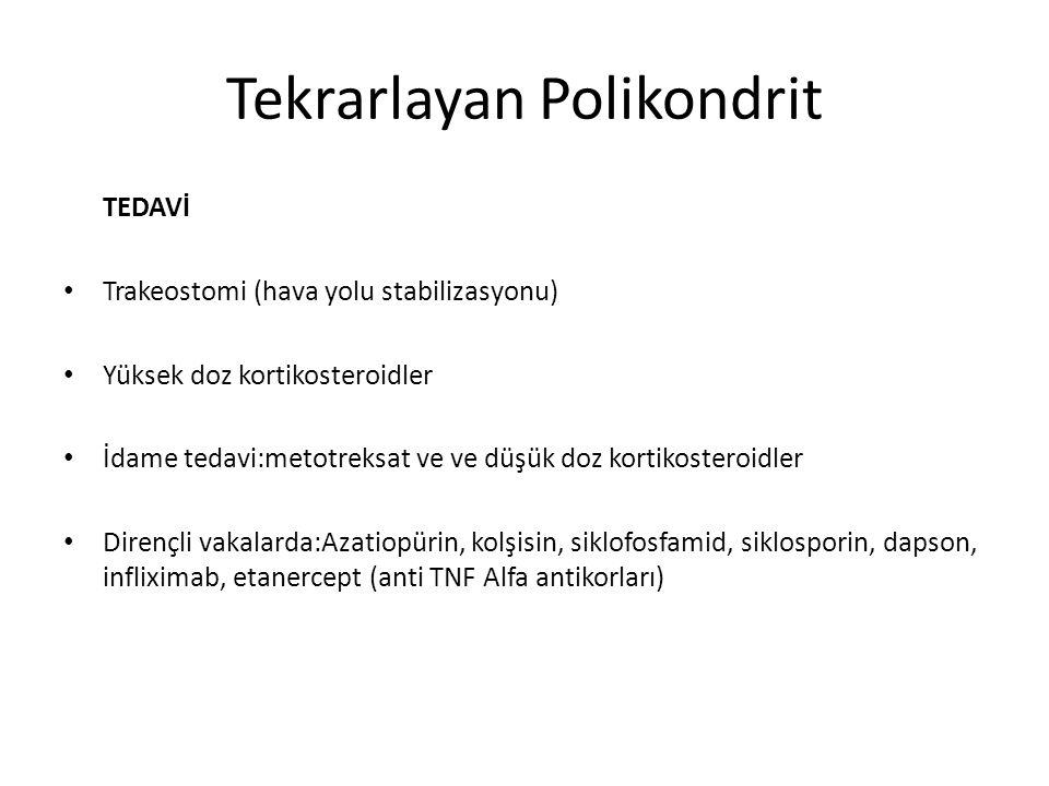 Tekrarlayan Polikondrit TEDAVİ Trakeostomi (hava yolu stabilizasyonu) Yüksek doz kortikosteroidler İdame tedavi:metotreksat ve ve düşük doz kortikoste