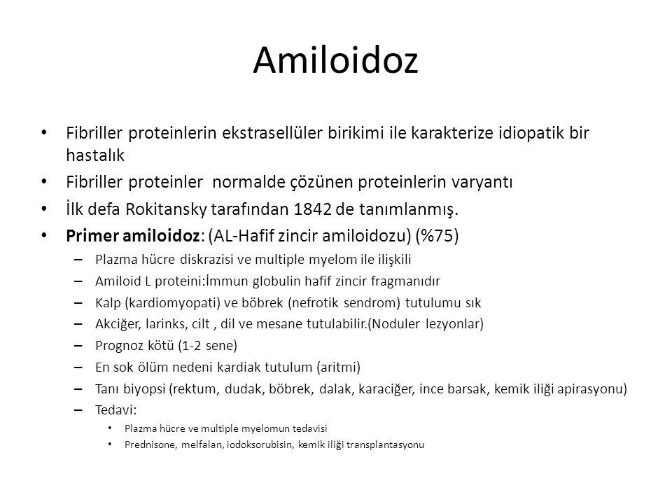 Amiloidoz Fibriller proteinlerin ekstrasellüler birikimi ile karakterize idiopatik bir hastalık Fibriller proteinler normalde çözünen proteinlerin var