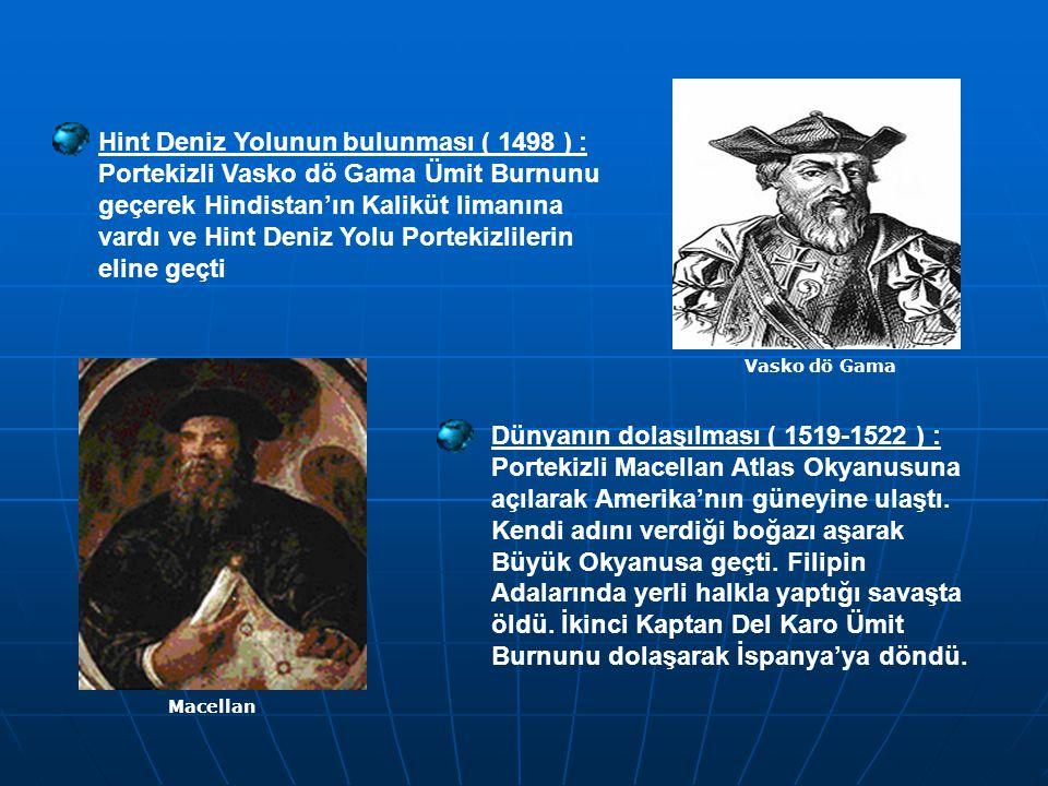 Dünyanın dolaşılması ( 1519-1522 ) : Portekizli Macellan Atlas Okyanusuna açılarak Amerika'nın güneyine ulaştı.
