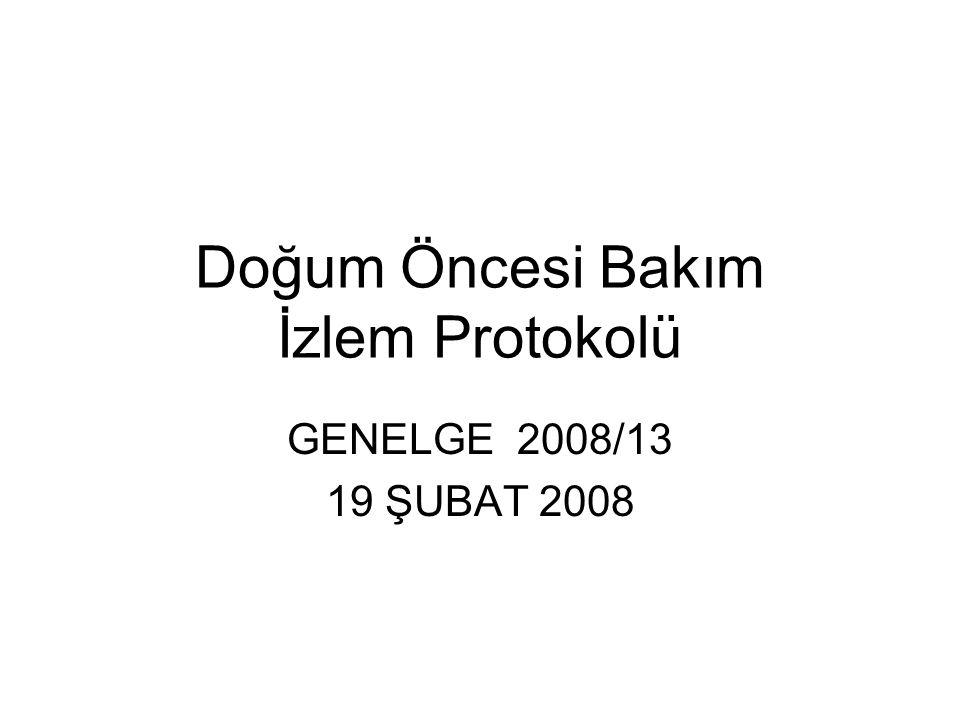 Doğum Öncesi Bakım İzlem Protokolü GENELGE 2008/13 19 ŞUBAT 2008