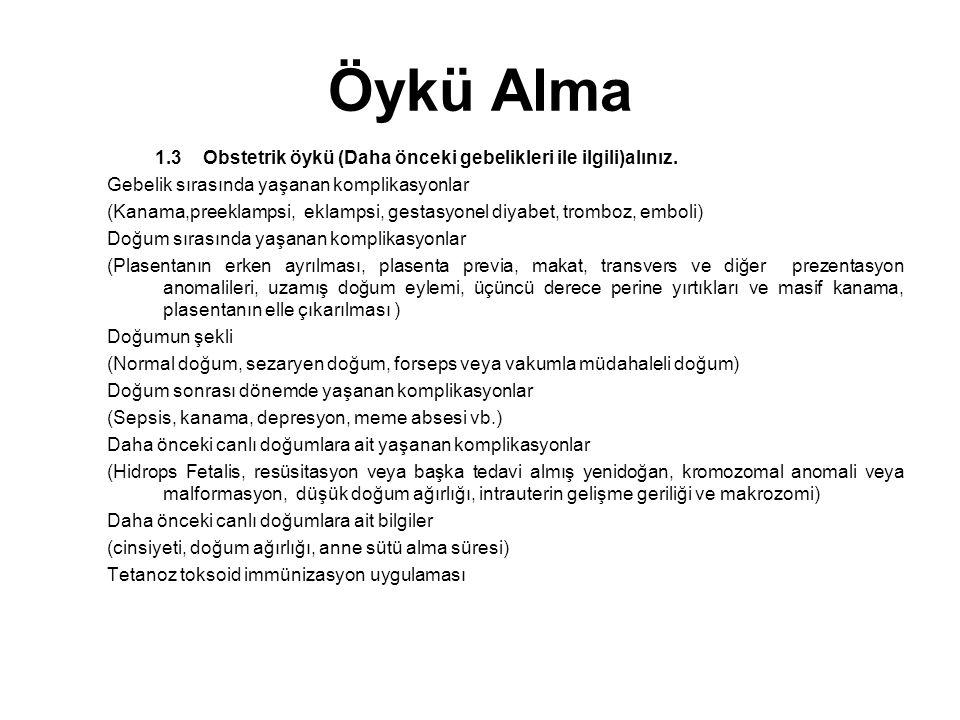 Öykü Alma 1.3Obstetrik öykü (Daha önceki gebelikleri ile ilgili)alınız. Gebelik sırasında yaşanan komplikasyonlar (Kanama,preeklampsi, eklampsi, gesta
