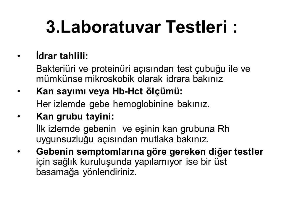 3.Laboratuvar Testleri : İdrar tahlili: Bakteriüri ve proteinüri açısından test çubuğu ile ve mümkünse mikroskobik olarak idrara bakınız Kan sayımı ve