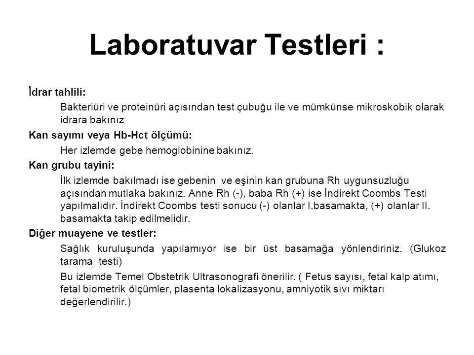 Laboratuvar Testleri : İdrar tahlili: Bakteriüri ve proteinüri açısından test çubuğu ile ve mümkünse mikroskobik olarak idrara bakınız Kan sayımı veya
