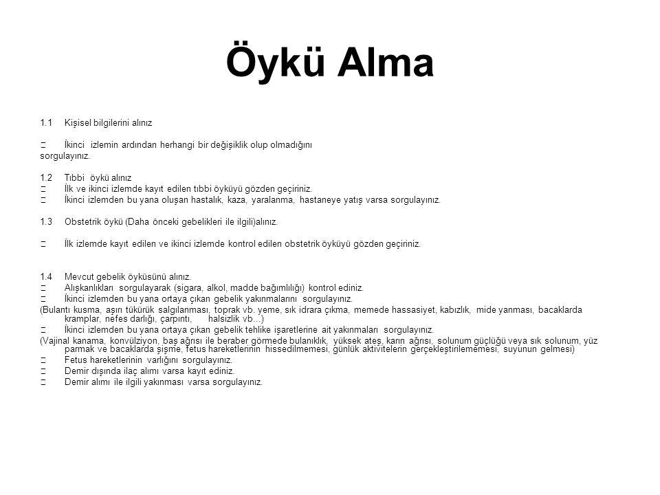 Öykü Alma 1.1Kişisel bilgilerini alınız  İkinci izlemin ardından herhangi bir değişiklik olup olmadığını sorgulayınız. 1.2Tıbbi öykü alınız  İlk ve