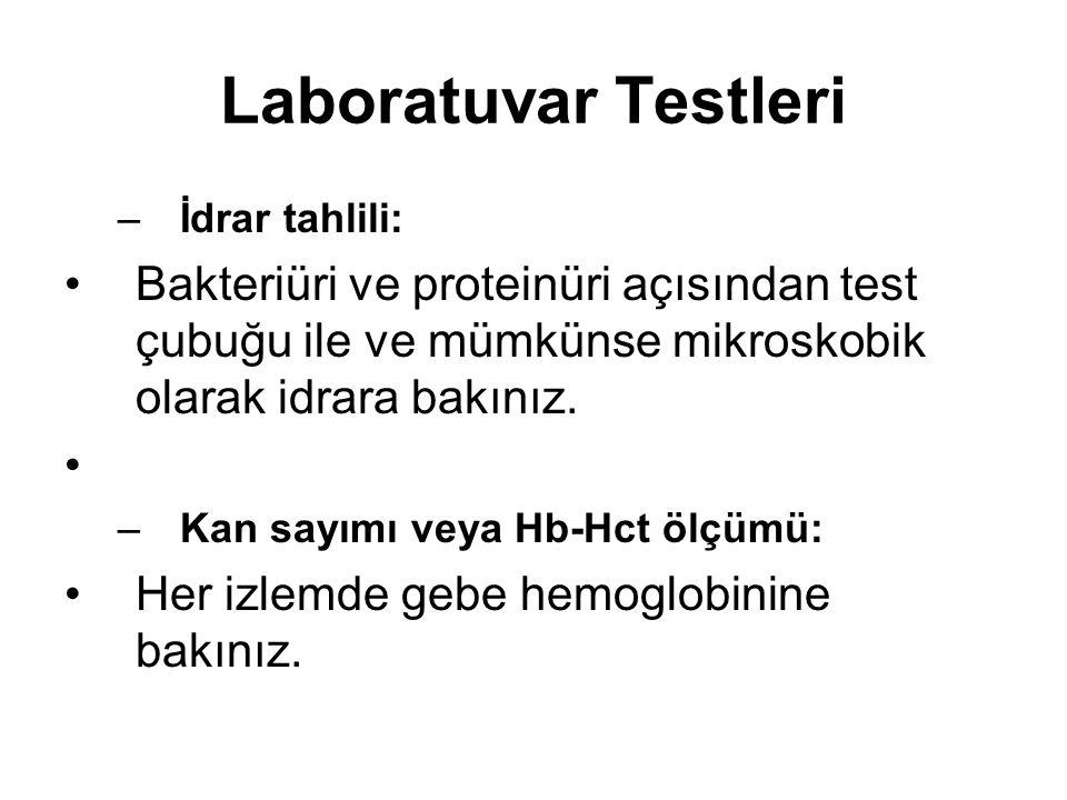 Laboratuvar Testleri –İdrar tahlili: Bakteriüri ve proteinüri açısından test çubuğu ile ve mümkünse mikroskobik olarak idrara bakınız. –Kan sayımı vey