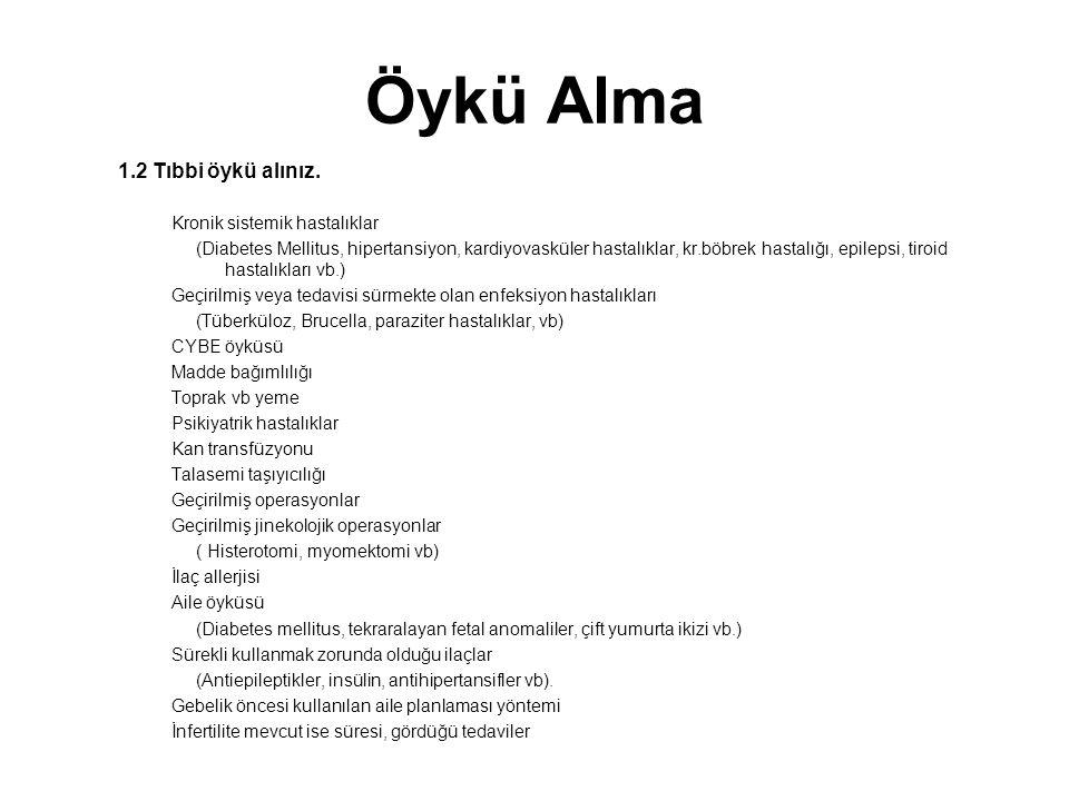 Öykü Alma 1.1Kişisel bilgilerini alınız İlk izlemin ardından herhangi bir değişiklik olup olmadığını sorgulayınız.