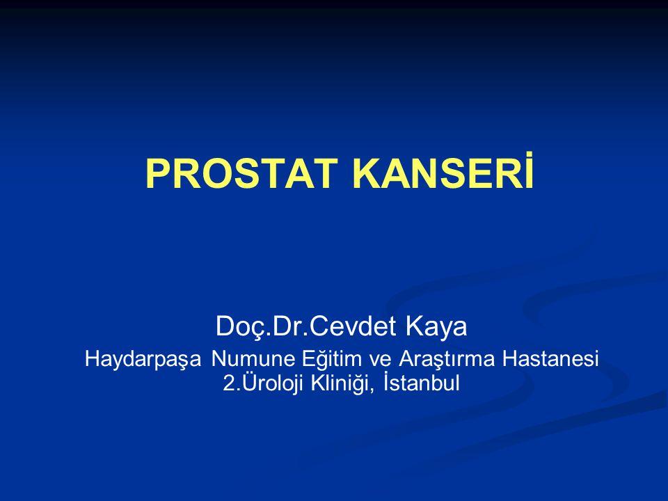 PROSTAT KANSERİ Doç.Dr.Cevdet Kaya Haydarpaşa Numune Eğitim ve Araştırma Hastanesi 2.Üroloji Kliniği, İstanbul