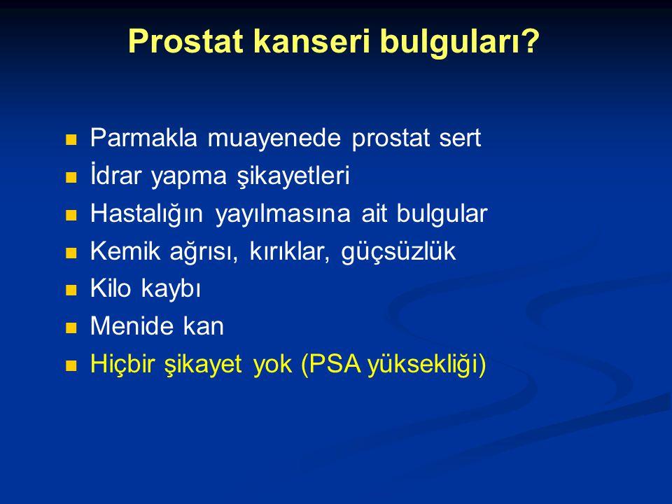 Prostat kanseri bulguları? Parmakla muayenede prostat sert İdrar yapma şikayetleri Hastalığın yayılmasına ait bulgular Kemik ağrısı, kırıklar, güçsüzl