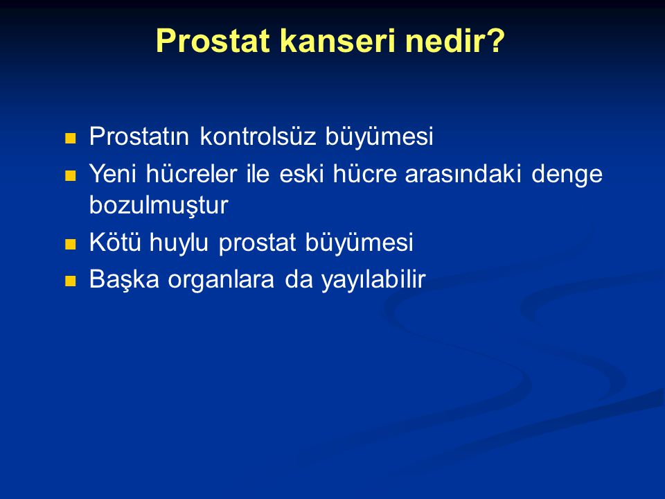 Prostat kanseri nedir? Prostatın kontrolsüz büyümesi Yeni hücreler ile eski hücre arasındaki denge bozulmuştur Kötü huylu prostat büyümesi Başka organ