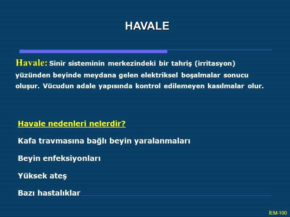 HAVALE Havale: Sinir sisteminin merkezindeki bir tahriş (irritasyon) yüzünden beyinde meydana gelen elektriksel boşalmalar sonucu oluşur. Vücudun adal