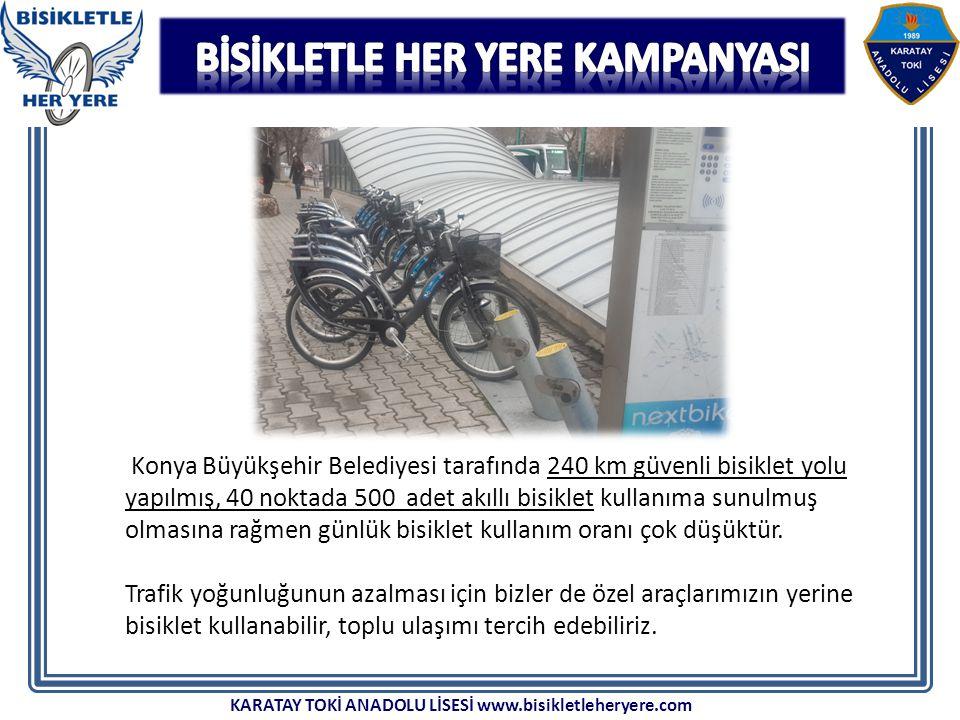 Konya Büyükşehir Belediyesi tarafında 240 km güvenli bisiklet yolu yapılmış, 40 noktada 500 adet akıllı bisiklet kullanıma sunulmuş olmasına rağmen günlük bisiklet kullanım oranı çok düşüktür.
