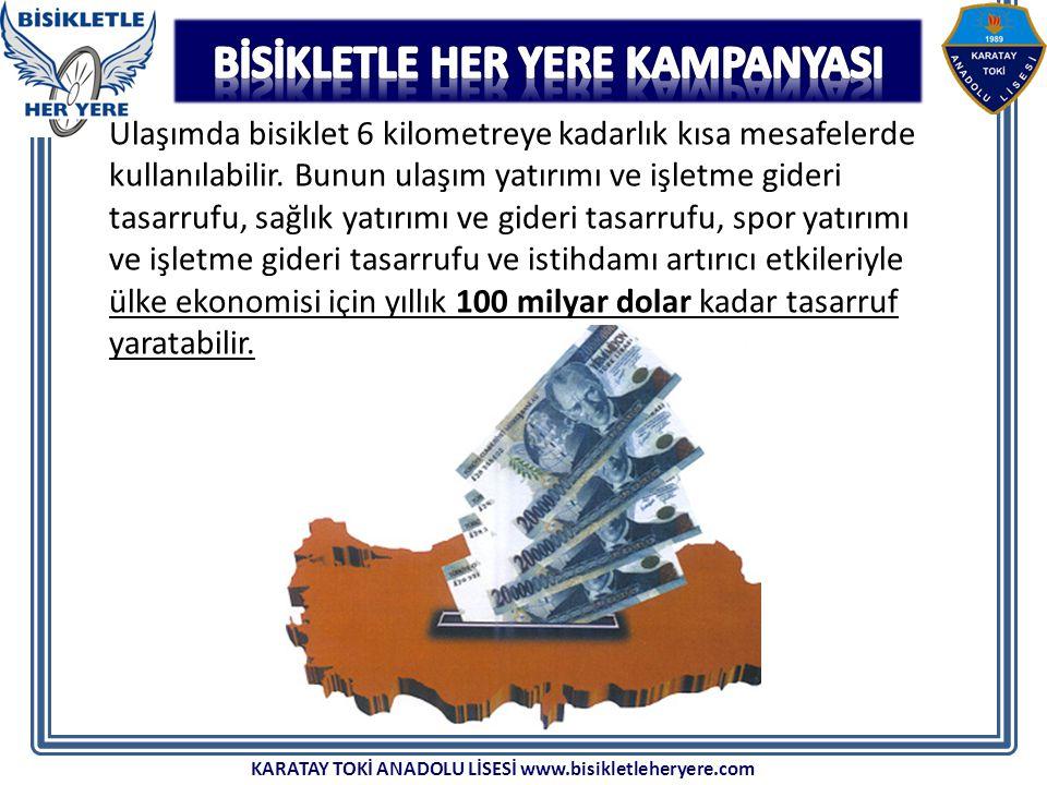KARATAY TOKİ ANADOLU LİSESİ www.bisikletleheryere.com Ulaşımda bisiklet 6 kilometreye kadarlık kısa mesafelerde kullanılabilir. Bunun ulaşım yatırımı