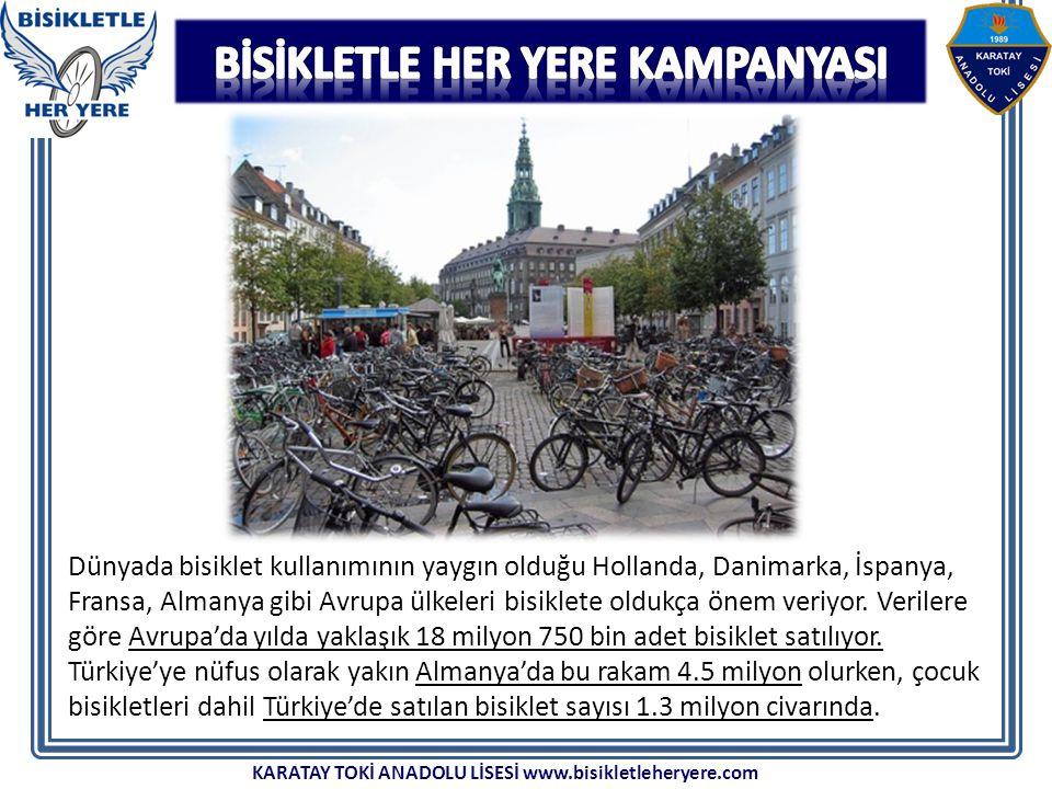 KARATAY TOKİ ANADOLU LİSESİ www.bisikletleheryere.com Dünyada bisiklet kullanımının yaygın olduğu Hollanda, Danimarka, İspanya, Fransa, Almanya gibi Avrupa ülkeleri bisiklete oldukça önem veriyor.