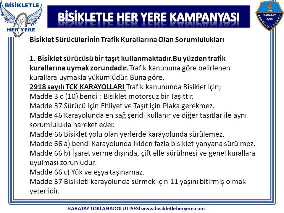 KARATAY TOKİ ANADOLU LİSESİ www.bisikletleheryere.com Bisiklet Sürücülerinin Trafik Kurallarına Olan Sorumlulukları 1.