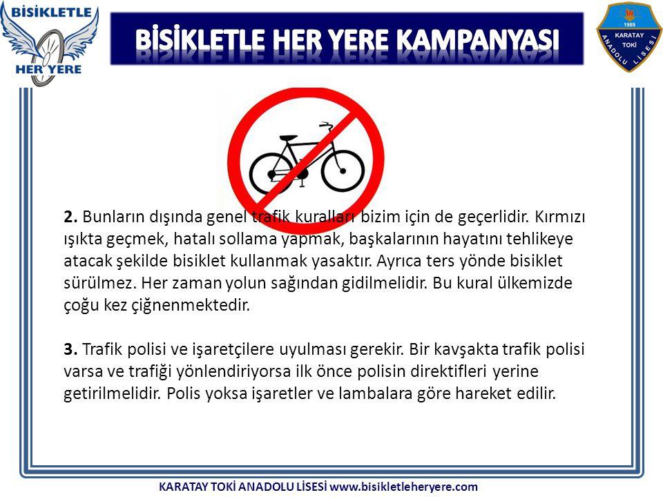 2. Bunların dışında genel trafik kuralları bizim için de geçerlidir. Kırmızı ışıkta geçmek, hatalı sollama yapmak, başkalarının hayatını tehlikeye ata