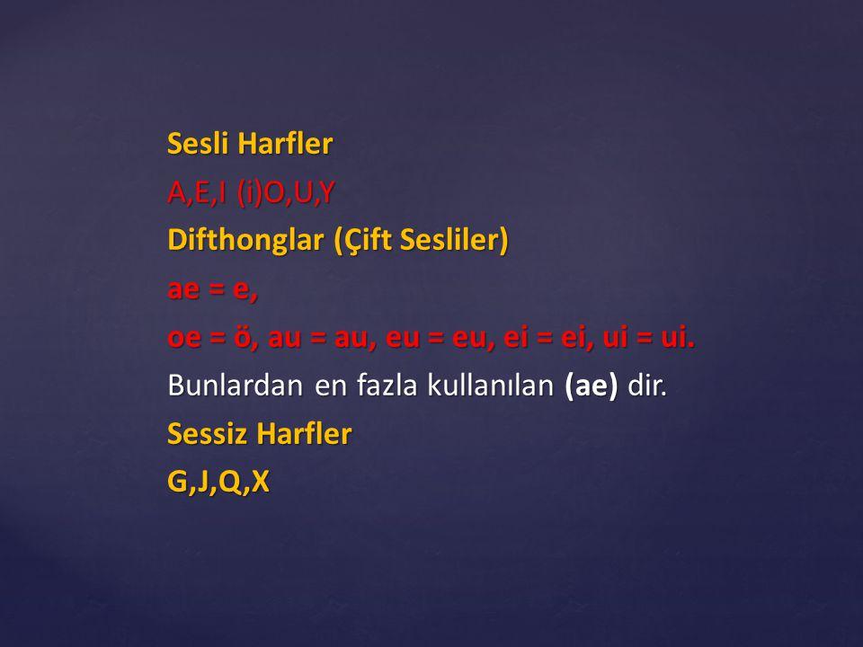 Sesli Harfler A,E,I (i)O,U,Y Difthonglar (Çift Sesliler) ae = e, oe = ö, au = au, eu = eu, ei = ei, ui = ui. Bunlardan en fazla kullanılan (ae) dir. S