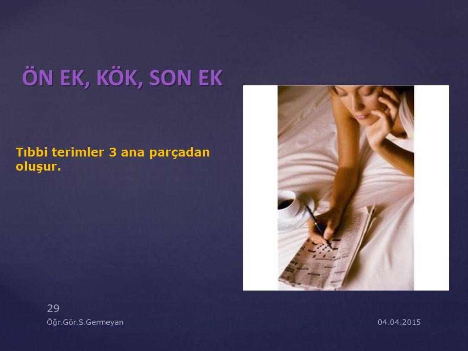 ÖN EK, KÖK, SON EK 04.04.2015Öğr.Gör.S.Germeyan 29 Tıbbi terimler 3 ana parçadan oluşur.