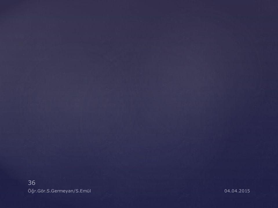 04.04.2015 36 Öğr.Gör.S.Germeyan/S.Emül