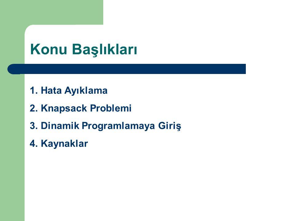 Konu Başlıkları 1.Hata Ayıklama 2.Knapsack Problemi 3.Dinamik Programlamaya Giriş 4.Kaynaklar