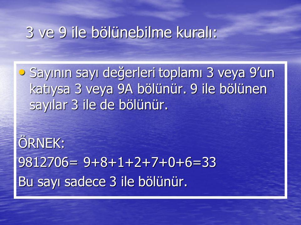 3 ve 9 ile bölünebilme kuralı: Sayının sayı değerleri toplamı 3 veya 9'un katıysa 3 veya 9A bölünür. 9 ile bölünen sayılar 3 ile de bölünür. Sayının s