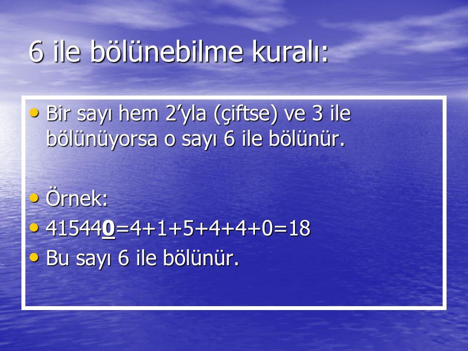 6 ile bölünebilme kuralı: Bir sayı hem 2'yla (çiftse) ve 3 ile bölünüyorsa o sayı 6 ile bölünür. Bir sayı hem 2'yla (çiftse) ve 3 ile bölünüyorsa o sa