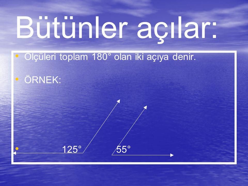 Bütünler açılar: Ölçüleri toplam 180° olan iki açıya denir. ÖRNEK: 125° 55°