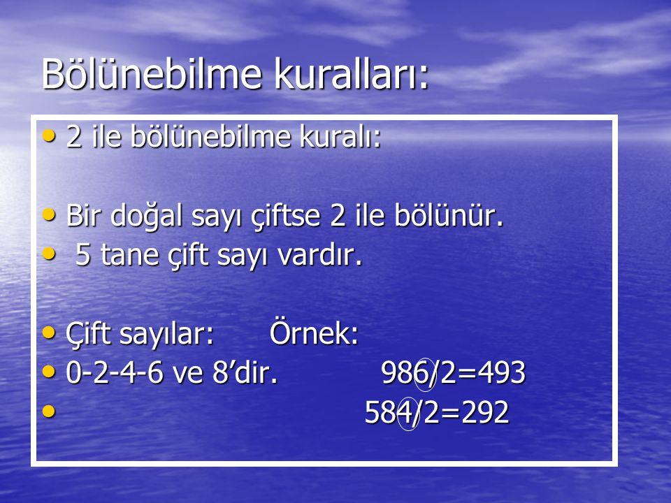 Bölünebilme kuralları: 2 ile bölünebilme kuralı: 2 ile bölünebilme kuralı: Bir doğal sayı çiftse 2 ile bölünür. Bir doğal sayı çiftse 2 ile bölünür. 5