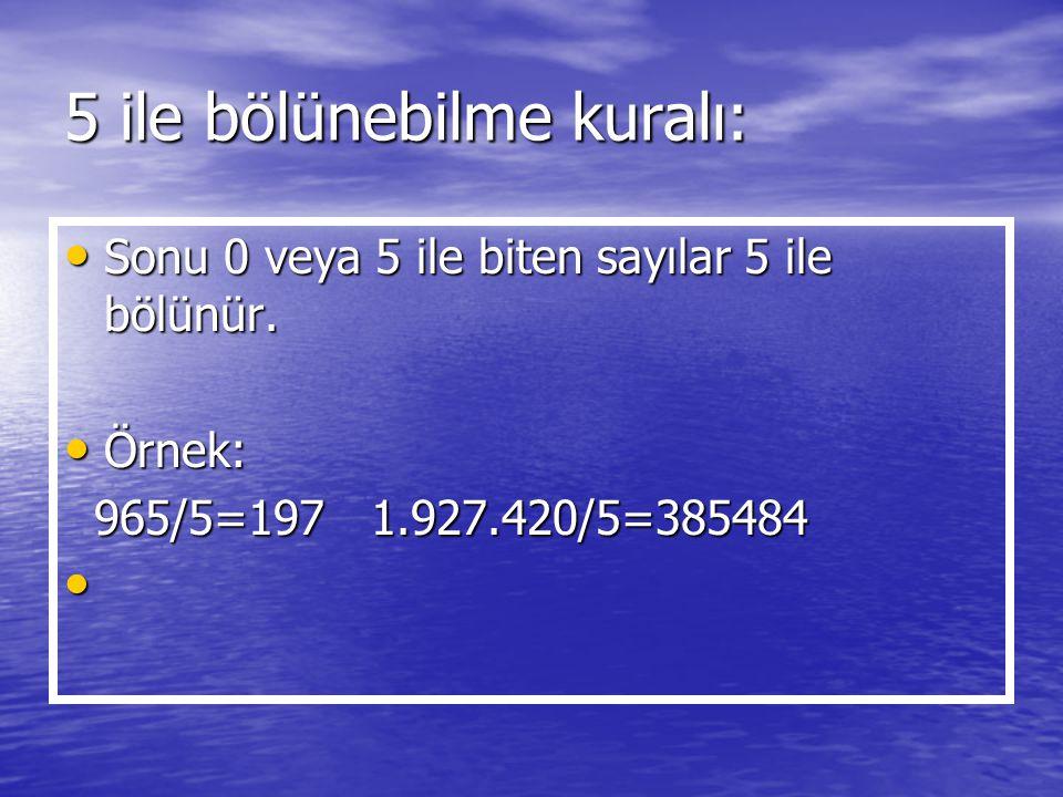 5 ile bölünebilme kuralı: Sonu 0 veya 5 ile biten sayılar 5 ile bölünür. Sonu 0 veya 5 ile biten sayılar 5 ile bölünür. Örnek: Örnek: 965/5=197 1.927.