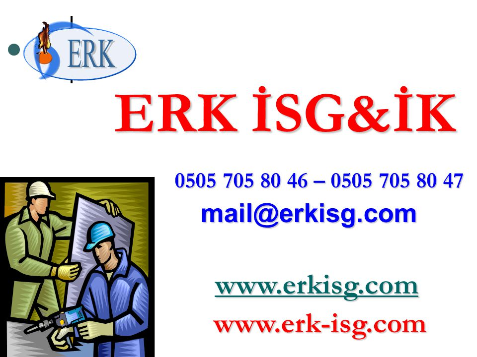1 ERK İSG&İK 0505 705 80 46 – 0505 705 80 47 0505 705 80 46 – 0505 705 80 47 mail@erkisg.com mail@erkisg.com www.erkisg.com www.erkisg.com www.erkisg.com www.erk-isg.com www.erk-isg.com