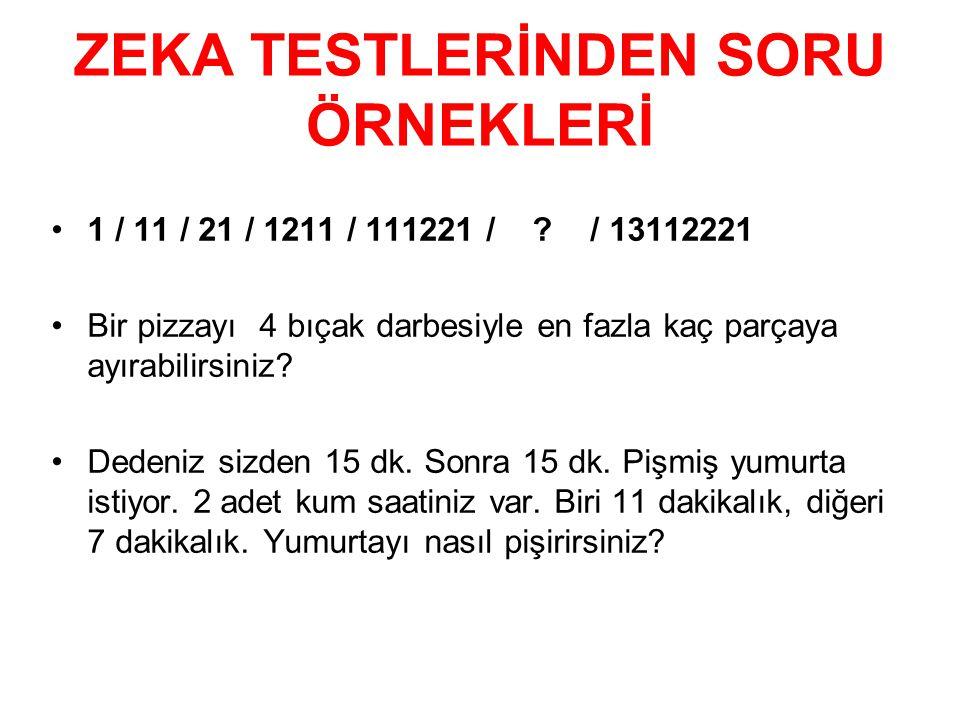 ZEKA TESTLERİNDEN SORU ÖRNEKLERİ 1 / 11 / 21 / 1211 / 111221 / ? / 13112221 Bir pizzayı 4 bıçak darbesiyle en fazla kaç parçaya ayırabilirsiniz? Deden