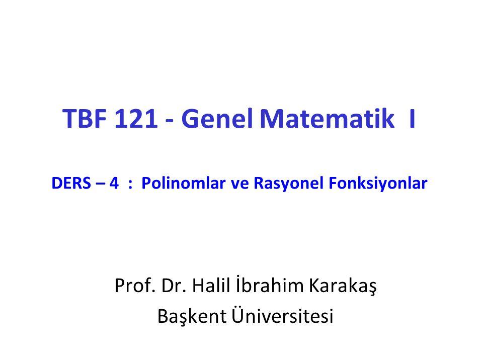 TBF 121 - Genel Matematik I DERS – 4 : Polinomlar ve Rasyonel Fonksiyonlar Prof.