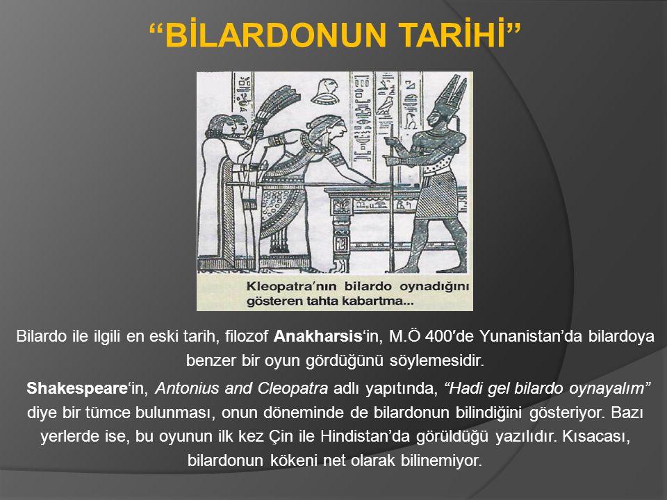 """""""BİLARDONUN TARİHİ"""" Bilardo ile ilgili en eski tarih, filozof Anakharsis'in, M.Ö 400′de Yunanistan'da bilardoya benzer bir oyun gördüğünü söylemesidir"""