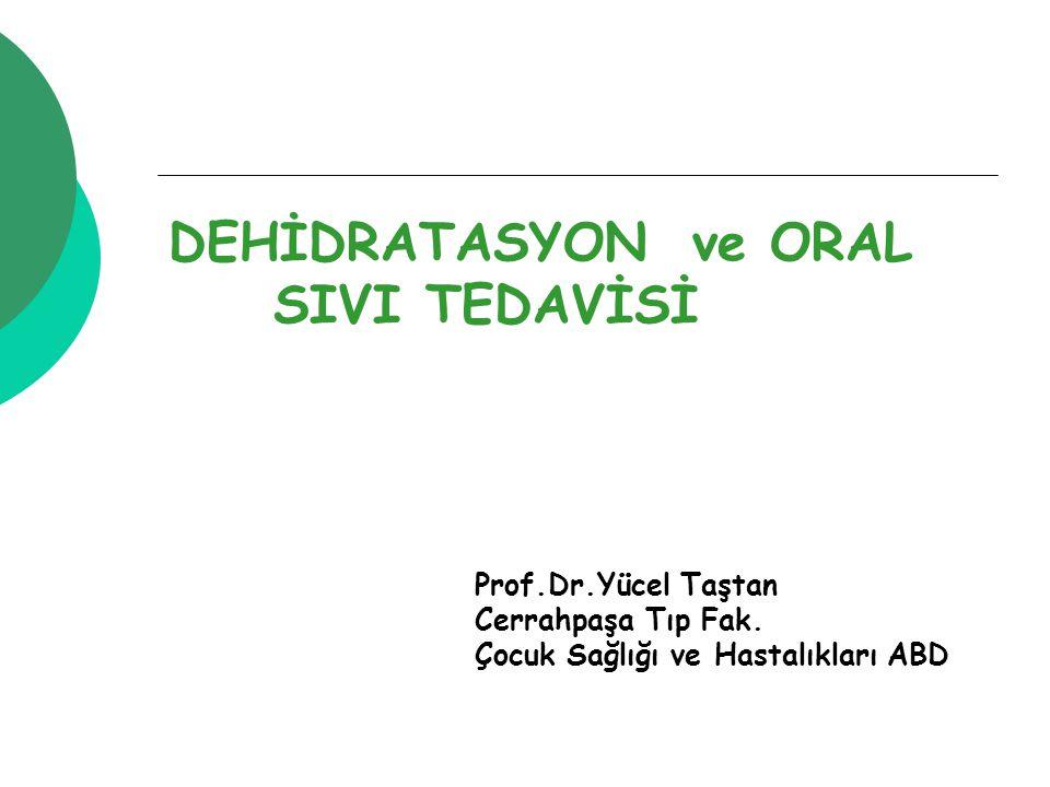 DEHİDRATASYON ve ORAL SIVI TEDAVİSİ Prof.Dr.Yücel Taştan Cerrahpaşa Tıp Fak.