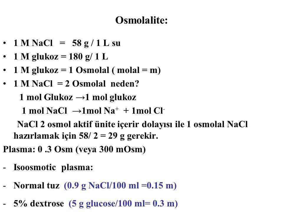 Osmolalite: 1 M NaCl = 58 g / 1 L su 1 M glukoz = 180 g/ 1 L 1 M glukoz = 1 Osmolal ( molal = m) 1 M NaCl = 2 Osmolal neden? 1 mol Glukoz →1 mol gluko