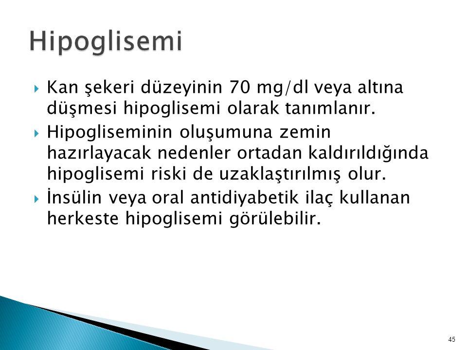  Kan şekeri düzeyinin 70 mg/dl veya altına düşmesi hipoglisemi olarak tanımlanır.  Hipogliseminin oluşumuna zemin hazırlayacak nedenler ortadan kald