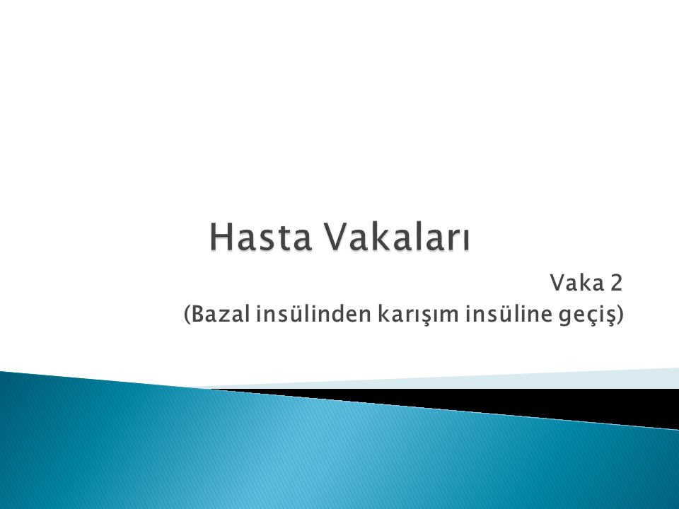 Vaka 2 (Bazal insülinden karışım insüline geçiş)