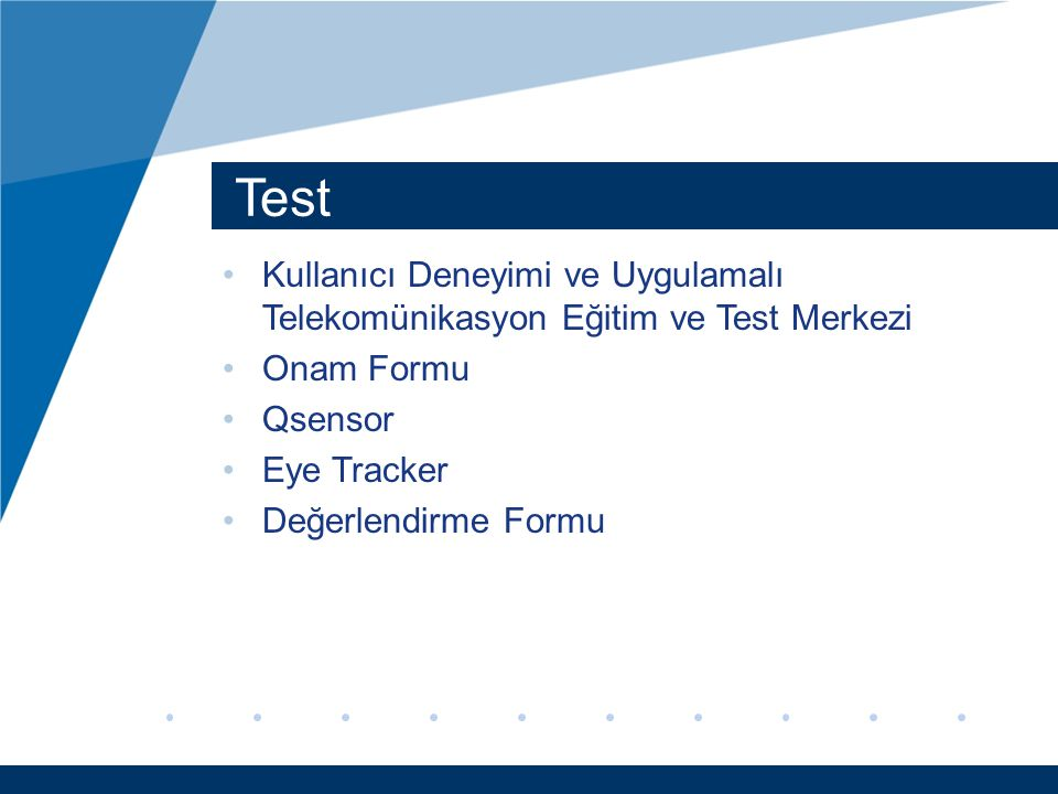 Test Kullanıcı Deneyimi ve Uygulamalı Telekomünikasyon Eğitim ve Test Merkezi Onam Formu Qsensor Eye Tracker Değerlendirme Formu