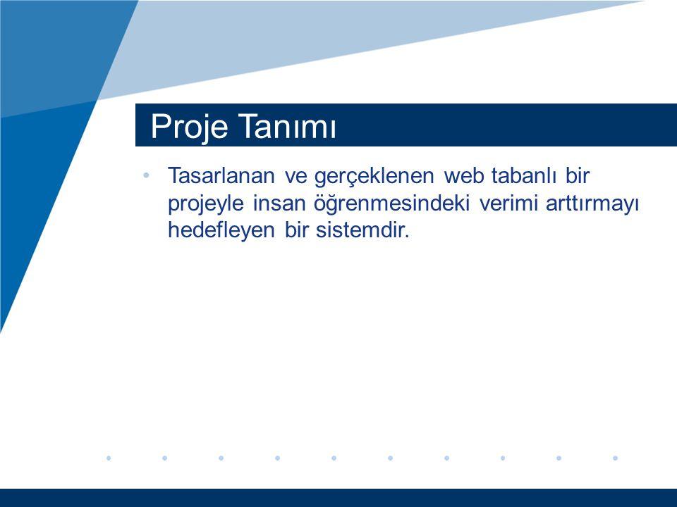 Proje Tanımı Tasarlanan ve gerçeklenen web tabanlı bir projeyle insan öğrenmesindeki verimi arttırmayı hedefleyen bir sistemdir.