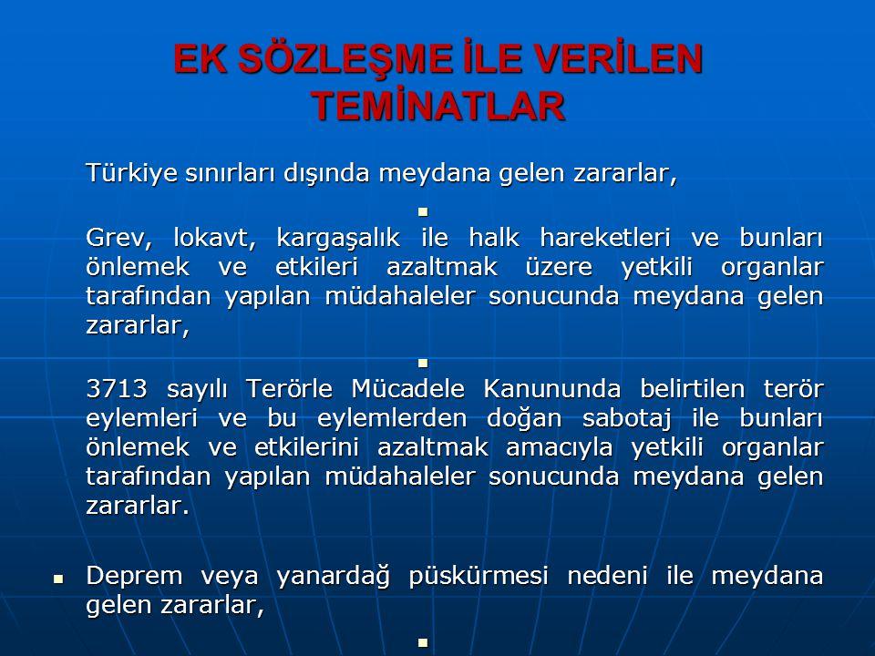 EK SÖZLEŞME İLE VERİLEN TEMİNATLAR Türkiye sınırları dışında meydana gelen zararlar, Grev, lokavt, kargaşalık ile halk hareketleri ve bunları önlemek